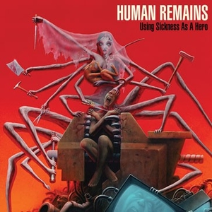 Human Remains - Using Sickness As A Hero - LP